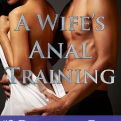 Doing the Deed (A Wife's Anal Training)